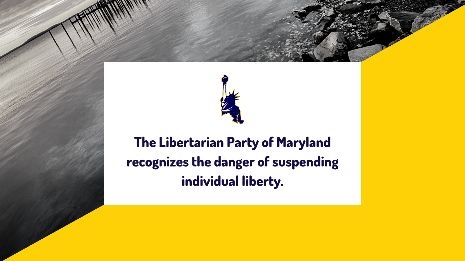 The Libertarian Party of Maryland recognizes the danger of suspending individual liberty.